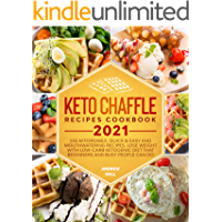 Keto Chaffle Recipes Cookbook 2021: 550 Affordable, Quick & Easy and Mouthwatering Recipes. Lose Weight with Low-Carb…