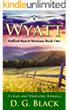 Wyatt: A Clean and Wholesome Romance (Stafford Ranch Montana Book 1)