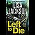 Left to Die: Montana series, book 1 (Selena Alvarez/Regan Pescoli)