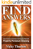 Find Answers: How to Access & Transform the Quantum Field With Powerful Pendulum Dowsing