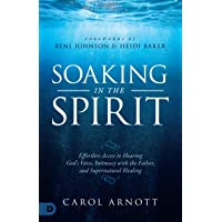 Soaking in the Spirit: Effortless Access to Hearing God's Voice, Intimacy with the...