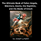 The Ultimate Book of Fallen Angels, Watchers, Giants, the Nephilim and the Books of Enoch (English Edition)