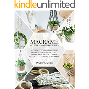 Macramè: -Plant Hangers Course-101 Easy Steps For Beginners To Create Beautiful Plant Hangers Models With Low Budget To…