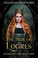 The Heir of Logres (Pendragon's Heir Book 3) Kindle Edition