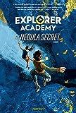 Explorer Academy: The Nebula Secret (Book 1) (Explorer Academy, 1)