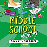 Down with the Dance: Middle School Mayhem, Book 1
