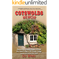 Cotswolds Memoir: Discovering a Beautiful Region of Britain on a Quest to Buy a 17th Century Cottage (Cotswolds Memoirs…