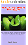 Hacking With Python: The Complete Guide to Ethical Hacking, Basic Security, Botnet Attack,Python hacking and Penetration Testing