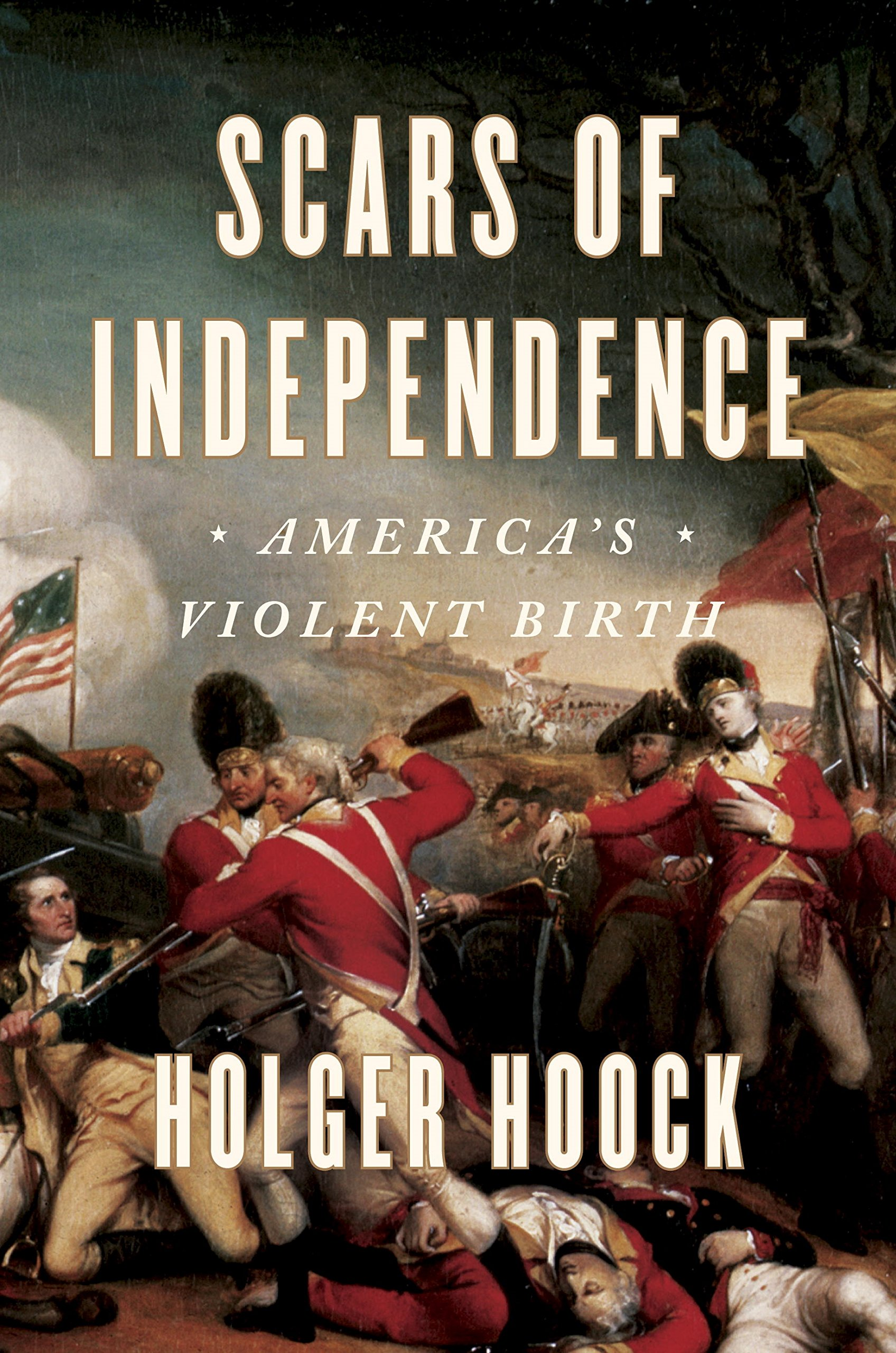 Scars of independence americas violent birth holger hoock scars of independence americas violent birth holger hoock 9780804137287 amazon books fandeluxe Images