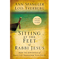 Sitting at the Feet of Rabbi Jesus: How the Jewishness of Jesus Can Transform Your Faith