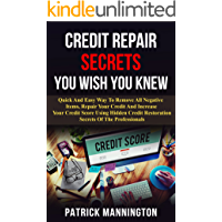 Credit Repair Secrets You Wish You Knew: Quick And Easy Way To Repair Your Credit And Increase Your Credit Score Using Hidden Credit   Restoration Secrets Of The Professionals