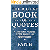 The Big Fat Book of Quotes: Faith: A selection of proverbs, quotes, sayings, and expressions (English Edition)