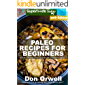 Paleo Recipes for Beginners: 290 Recipes of Quick & Easy Cooking full of Gluten Free and Wheat Free recipes