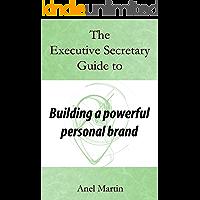 The Executive Secretary Guide to Building a Powerful Personal Brand (The Executive Secretary Guides Book 2)