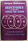 History and the Triune God: Contributions to Trinitarian Theology