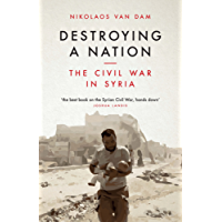 Destroying a Nation: The Civil War in Syria (English Edition)