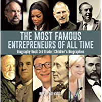 The Most Famous Entrepreneurs of All Time - Biography Book 3rd Grade | Children's Biographies