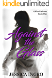 Against the Glass (Office Liaisons Book 1)