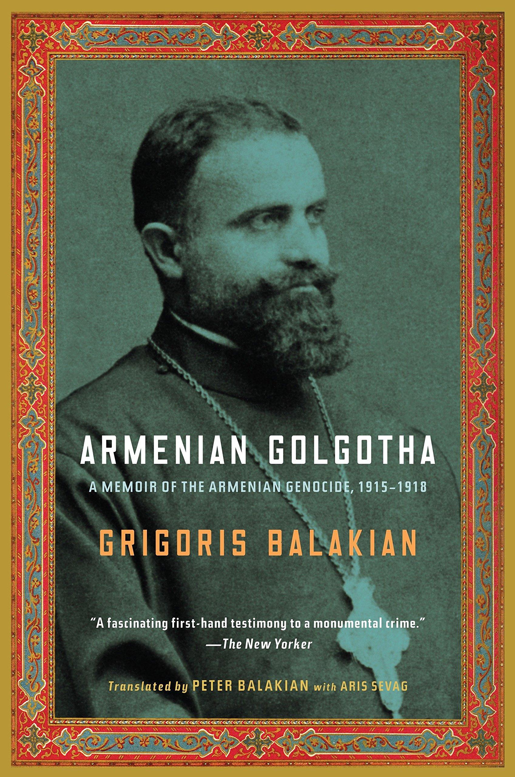 Armenian Golgotha: A Memoir of the Armenian Genocide, 1915-1918