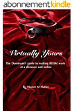 Virtually Yours: The Dominant's guide to making BDSM work at a distance and online (English Edition)