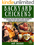 Backyard Chickens: The Essential Backyard Chickens Guide for Beginners: Choosing the Right Breed, Raising Chickens, Feeding, Care, and Troubleshooting (Backyard Chickens, Raising Chickens)