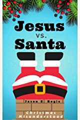 Jesus vs. Santa: Christmas Misunderstood Kindle Edition
