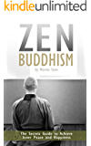 Zen Buddhism: For Beginners: The Secrets Guide to Achieve Inner Peace and Happiness (Zen, Mindfulness, Meditation, Book of Zen) (English Edition)