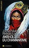 Anthologie du chamanisme: Cinq cents ans sur la piste du savoir