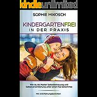 Kindergartenfrei in der Praxis: Wie du als Mutter Selbstbetreuung und Selbstverwirklichung unter einen Hut bekommst. Mit 10 Erfahrungsberichten.