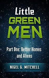 Little Green Men: #1: Better Homes and Aliens
