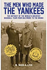 The Men Who Made the Yankees: The Odyssey of the World's Greatest Baseball Team from Baltimore to the Bronx Kindle Edition