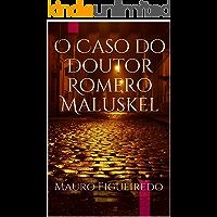 O Caso do Doutor Romero Maluskel