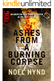 Ashes From A Burning Corpse (An American True Crime Reporter in the 20th Century Book 3)
