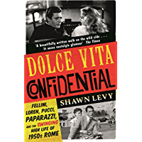 Dolce Vita Confidential: Fellini, Loren, Pucci, Paparazzi and the Swinging High Life of 1950s Rome (English Edition)