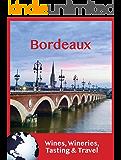 Bordeaux : Wines, Wineries, Tasting & Travel