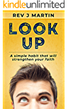Look Up: A Simple Habit That Will Strengthen Your Faith