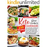 KETO SLOW COOKER COOKBOOK: The Ultimate, Complete and Exhaustive Guide to Keto Diet with 250 Tasty and Yummy Keto Recipes Eas