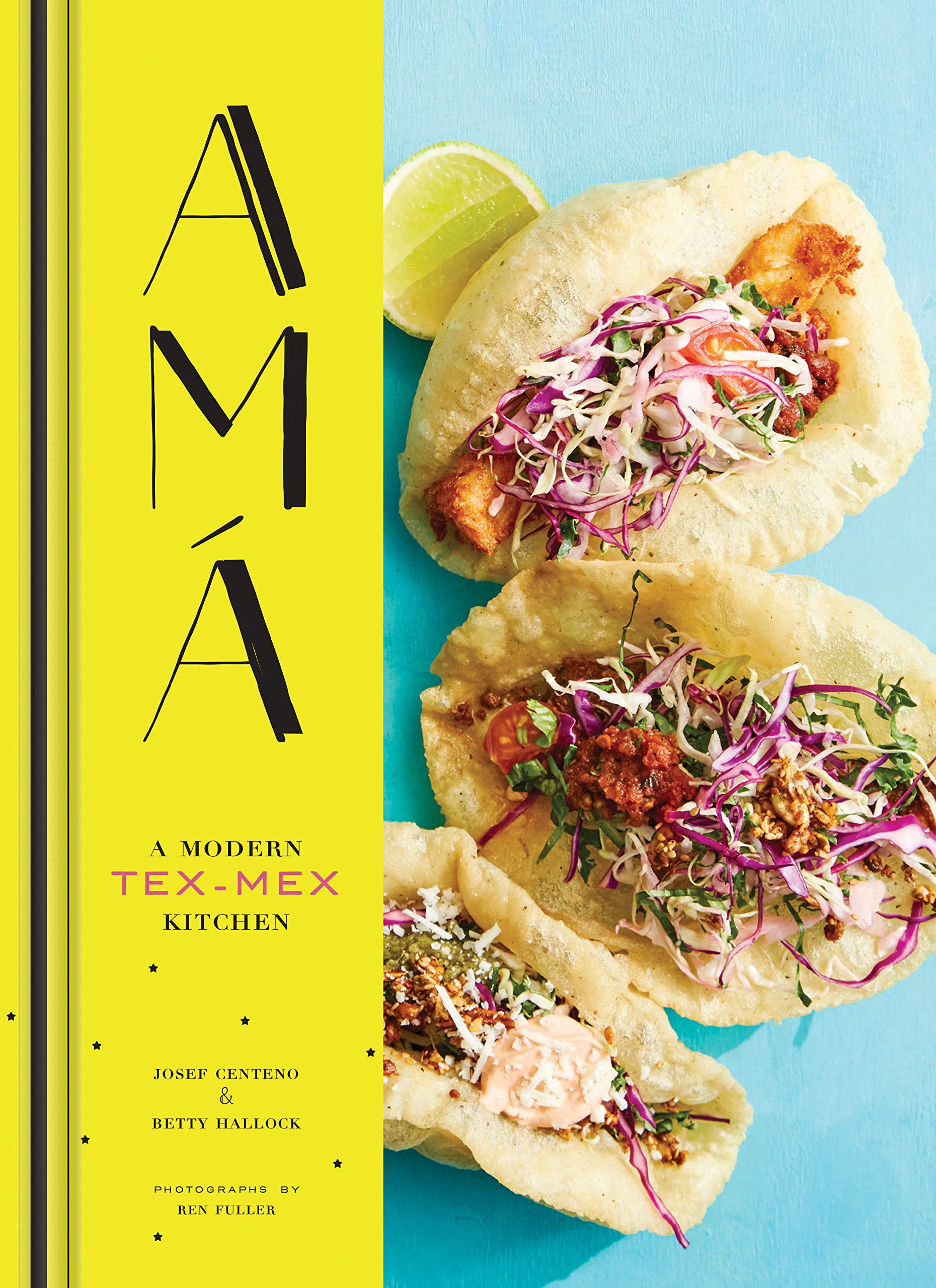 Ama: A Modern Tex-Mex Kitchen (Mexican Food Cookbooks, Tex-Mex Cooking, Mexican and Spanish Recipes) by Chronicle Books