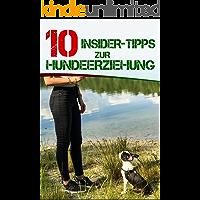 10 INSIDER-TIPPS ZUR HUNDEERZIEHUNG (German Edition)