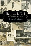 Things like the Truth: Out of My Later Years
