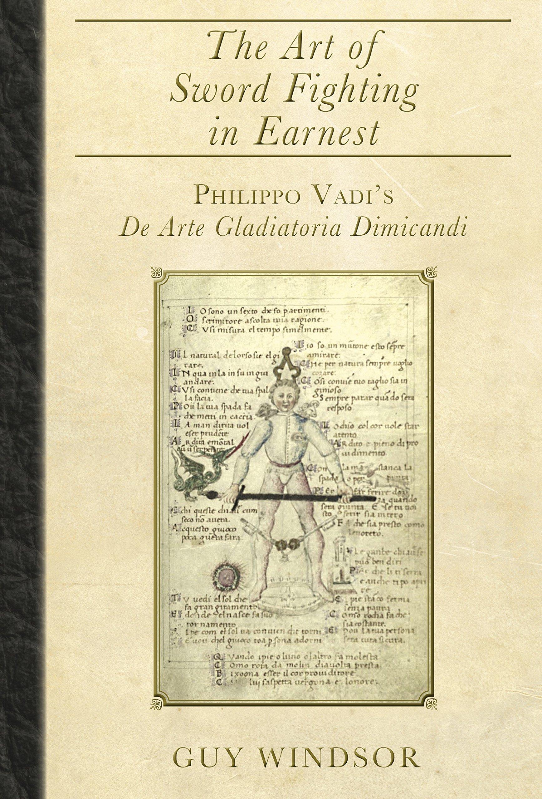 The Art Of Sword Fighting In Earnest  Philippo Vadi's De Arte Gladiatoria Dimicandi  English Edition