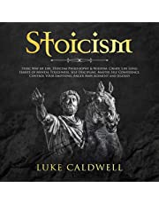 Stoicism: Stoic Way of Life, Stoicism Philosophy & Wisdom: Create Life Long Habits of Mental Toughness, Self Discipline. Master Self Confidence. Control Anger Management and Jealousy