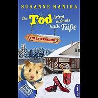 Der Tod kriegt niemals kalte Füße: Ein Bayernkrimi (Sofia und die Hirschgrund-Morde 7) (German Edition)