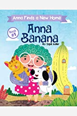 ANNA BANANA - Anna Finds a New Home. : Funny Rhyming Picture Books (Anna Banana Rhyming books Book 1) Kindle Edition