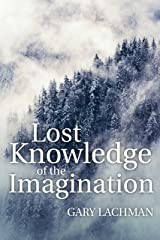 Lost Knowledge of the Imagination Kindle Edition