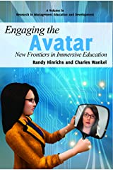 Engaging the Avatar: New Frontiers in Immersive Education (Research in Management Education and Development) Kindle Edition