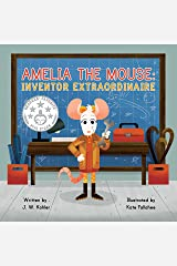 Amelia the Mouse: Inventor Extraordinaire Kindle Edition