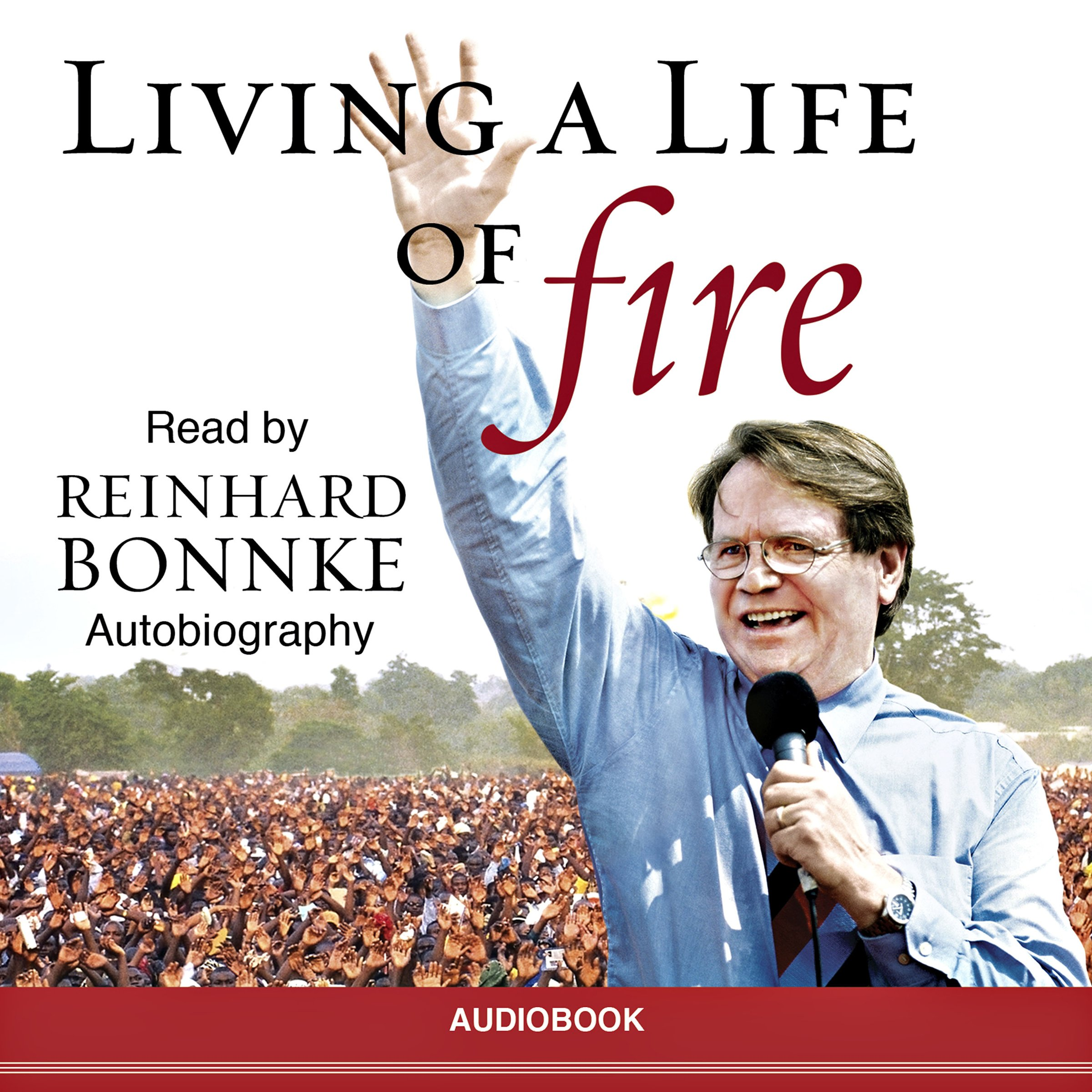Living A Life Of Fire  An Autobiography