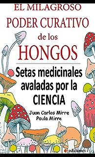 EL MILAGROSO PODER CURATIVO DE LOS HONGOS: SETAS MEDICINALES ABALADAS POR LA CIENCIA (Spanish
