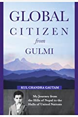 Global Citizen from Gulmi: My Journey from the Hills of Nepal to the Halls of United Nations Kindle Edition